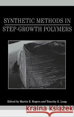 Synthetic Methods in Step-Growth Polymers Martin E. Rogers Timothy E. Long Martin E. Rogers 9780471387695