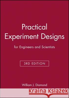 Practical Experiment Designs : for Engineers and Scientists William J. Diamond 9780471390541