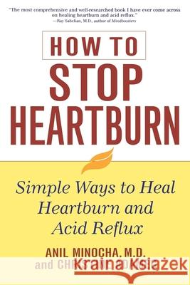 How to Stop Heartburn: Simple Ways to Heal Heartburn and Acid Reflux Anil Minocha Christine Adamec 9780471391395