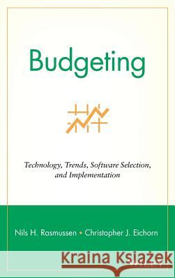 Budgeting: Technology, Trends, Software Selection, and Implementation Nils Rasmussen Christopher J. Eichorn Nils H. Rasmussen 9780471392071