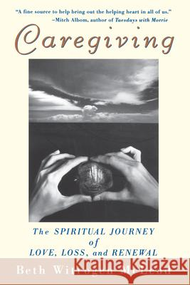 Caregiving: The Spiritual Journey of Love, Loss, and Renewal Beth Witrogen McLeod 9780471392170