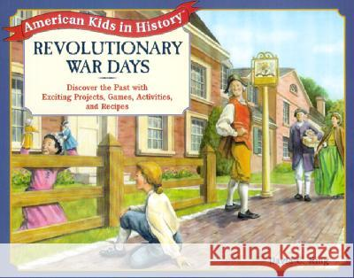 Revolutionary War Days: Discover the Past with Exciting Projects, Games, Activities and Recipes David C. King Cheryl Kirk Noll 9780471393085
