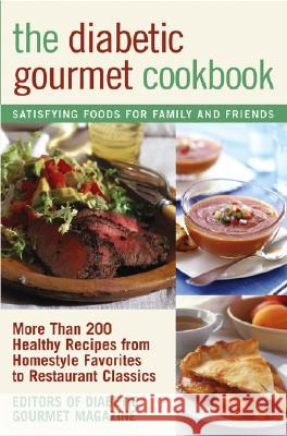 The Diabetic Gourmet Cookbook : More Than 200 Healthy Recipes from Homestyle Favorites to Restaurant Classics Diabetic Gourmet Magazine 9780471393269