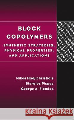 Block Copolymers: Synthetic Strategies, Physical Properties, and Applications Nikos Hadjichristidis Stergios Pispas George Floudas 9780471394365