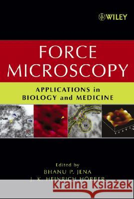 Force Microscopy : Applications in Biology and Medicine Bhanu P. Jena J. K. Heinrich Horber 9780471396284