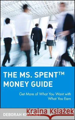 The Ms. Spent Money Guide: Get More of What You Want with What You Earn Deborah Knuckey Knuckey 9780471396345