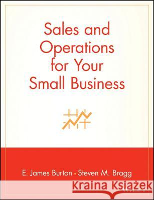 Sales and Operations for Your Small Business E. James Burton Burton                                   Bragg 9780471397045