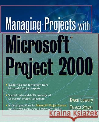 Managing Projects with Microsoft Project 2000: For Windows Gwen Lowery Teresa Stover Teresa Stover 9780471397403