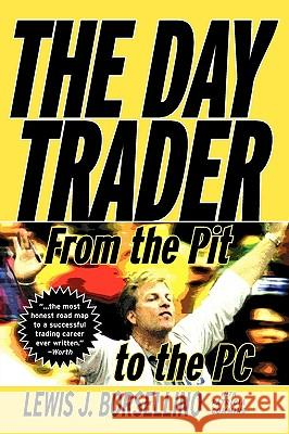 The Day Trader : From the Pit to the PC Lewis J. Borsellino Borsellino                               Patricia Commins 9780471401612