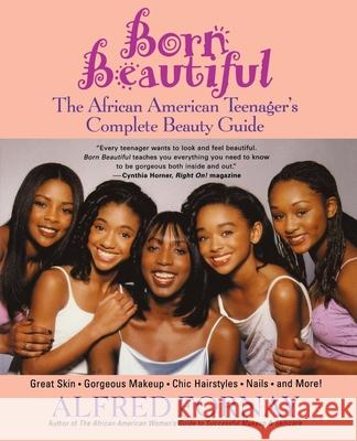 Born Beautiful: The African American Teenager's Complete Beauty Guide Alfred Fornay Cynthia Horner 9780471402756