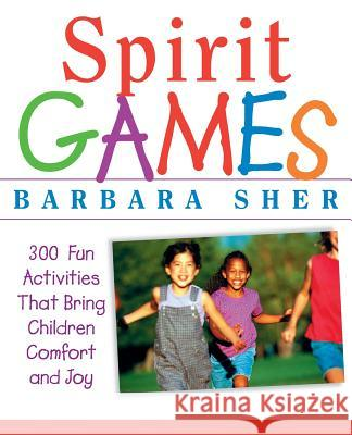 Spirit Games : 300 Fun Activities That Bring Children Comfort and Joy Barbara Sher Ralph Butler 9780471406785