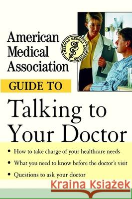 American Medical Association Guide to Talking to Your Doctor Angela Perry American Medical Association 9780471414100 John Wiley & Sons
