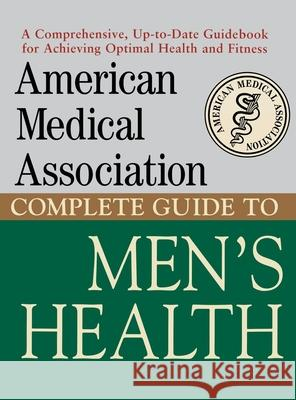 American Medical Association Complete Guide to Men's Health American Medical Association 9780471414117 JOHN WILEY AND SONS LTD