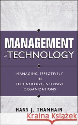 Management of Technology: Managing Effectively in Technology-Intensive Organizations Hans J. Thamhain 9780471415510