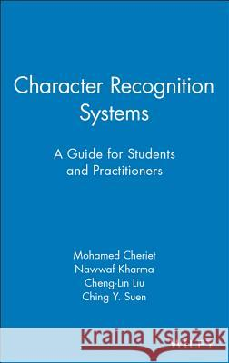 Character Recognition Systems : A Guide for Students and Practitioners Mohammed Cheriet Nawwaf Kharma Cheng-Lin Liu 9780471415701