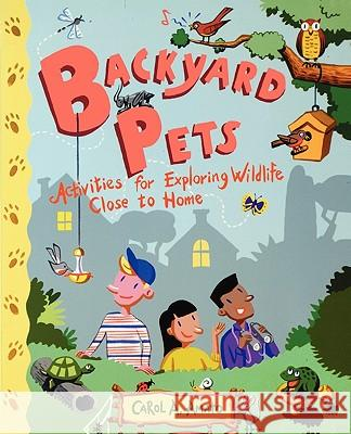 Backyard Pets: Activities for Exploring Wildlife Close to Home Carol A. Amato Cheryl Kirk Noll 9780471416937