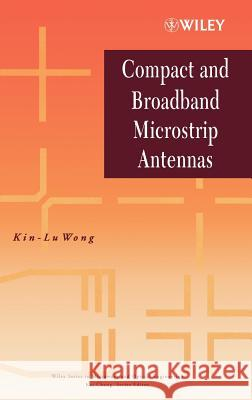 Compact and Broadband Microstrip Antennas Kin-Lu Wong Wong 9780471417170