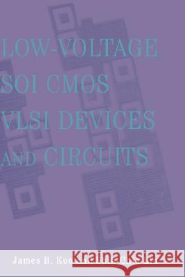 Low-Voltage Soi CMOS VLSI Devices and Circuits James B. Kuo Shih-Chia Lin 9780471417774