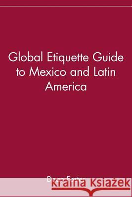 Global Etiquette Guide to Mexico and Latin America Dean Allen Foster Dean Foster 9780471418511