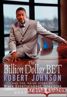 The Billion Dollar Bet: Robert Johnson and the Inside Story of Black Entertainment Television Brett Pulley 9780471423638