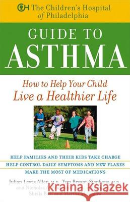 The Children's Hospital of Philadelphia Guide to Asthma: How to Help Your Child Live a Healthier Life Julian Lewis Allen Tyra Bryant-Stephens Nicholas A. Pawlowski 9780471441168