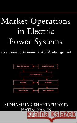 Market Operations in Electric Power Systems : Forecasting, Scheduling, and Risk Management M. Shahidehpour Mohammad Shahidehpour Hatim Yamin 9780471443377