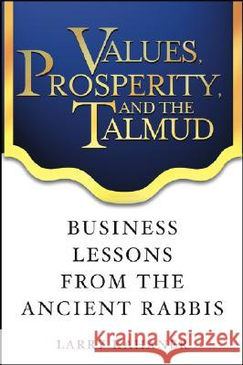 Values, Prosperity, and the Talmud : Business Lessons from the Ancient Rabbis Larry Kahaner 9780471444411