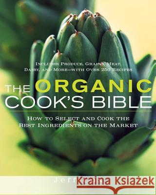 The Organic Cook's Bible: How to Select and Cook the Best Ingredients on the Market Jeff Cox 9780471445784