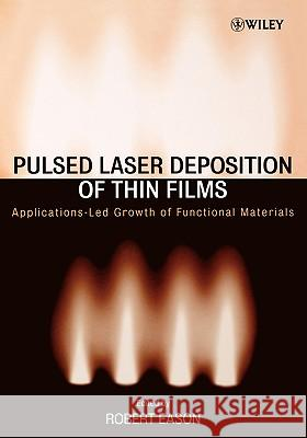 Pulsed Laser Deposition of Thin Films: Applications-Led Growth of Functional Materials Robert Eason 9780471447092