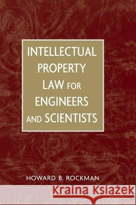 Intellectual Property Law for Engineers and Scientists Howard B. Rockman 9780471449980