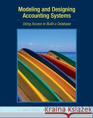 Modeling and Designing Accounting Systems: Using Access to Build a Database Laura R. Ingraham C. Janie Chang 9780471450870