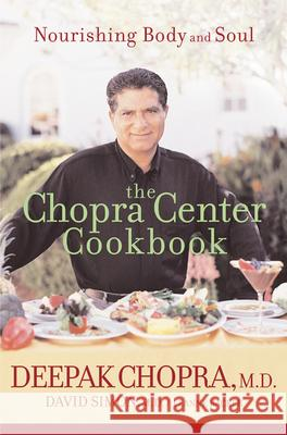 The Chopra Center Cookbook: Nourishing Body and Soul Deepak Chopra David Simon Leanne Backer 9780471454045