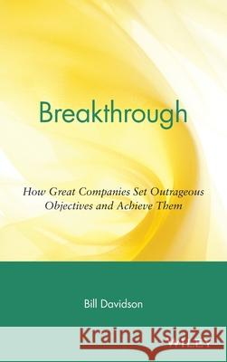 Breakthrough: How Great Companies Set Outrageous Objectives and Achieve Them Bill Davidson 9780471454403