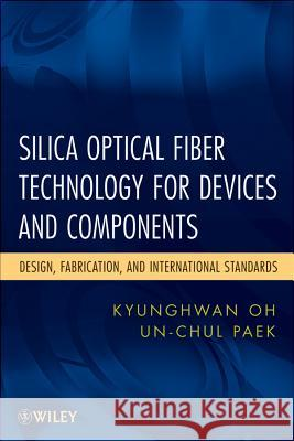 Silica Optical Fiber Technology for Devices and Components : Design, Fabrication, and International Standards Paek 9780471455585