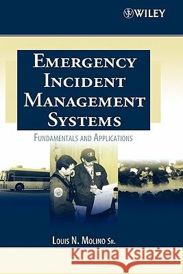 Emergency Incident Management Systems: Fundamentals and Applications Louis N. Molino 9780471455646