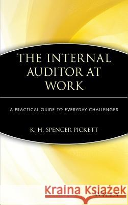 The Internal Auditor at Work: A Practical Guide to Everyday Challenges K. H. Spencer, Int Pickett 9780471458395