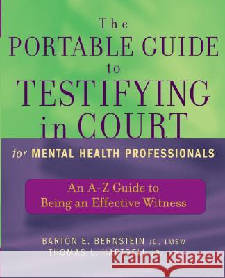 The Portable Guide to Testifying in Court for Mental Health Professionals : An A-Z Guide to Being an Effective Witness Barton E. Bernstein Thomas L. Hartsell 9780471465522