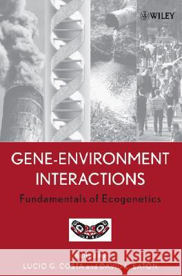 Gene-Environment Interactions: Fundamentals of Ecogenetics Lucio G. Costa David L. Eaton 9780471467816