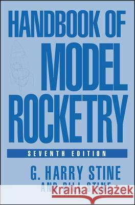 Handbook of Model Rocketry G. Harry Stine Bill Stine 9780471472421