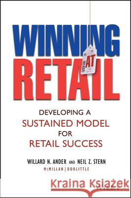 Winning At Retail : Developing a Sustained Model for Retail Success Willard N. Ander Neil Z. Stern 9780471473572