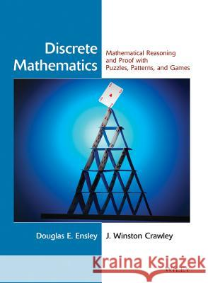 Discrete Mathematics : Mathematical Reasoning and Proof with Puzzles, Patterns, and Games Doug Ensley J. Winston Crawley Douglas E. Ensley 9780471476023