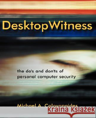 Desktop Witness: The Do's and Don'ts of Personal Computer Security Michael A. Caloyannides 9780471486572