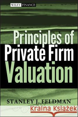 Principles of Private Firm Valuation Stanley J. Feldman 9780471487210 John Wiley & Sons