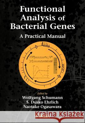 Functional Analysis of Bacterial Genes : A Practical Manual Schumann                                 Wolfgang Schumann S. Dusko Ehrlich 9780471490081