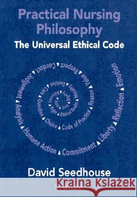 Practical Nursing Philosophy : The Universal Ethical Code David Seedhouse 9780471490128