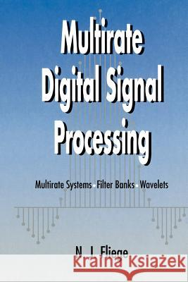 Multirate Digital Signal Processing: Multirate Systems - Filter Banks - Wavelets N. J. Fliege Fliege 9780471492047