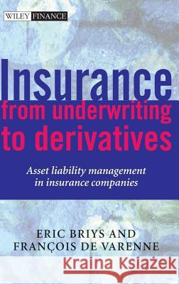 Insurance: From Underwriting to Derivatives: Asset Liability Management in Insurance Companies Eric Briys Francois d 9780471492276