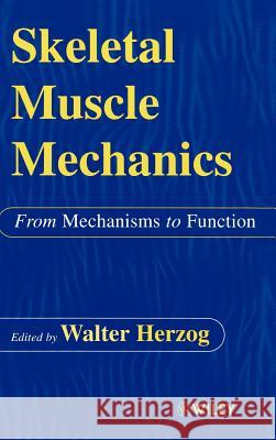 Skeletal Muscle Mechanics: From Mechanisms to Function Walter Herzog Herzog                                   W. Herzog 9780471492382