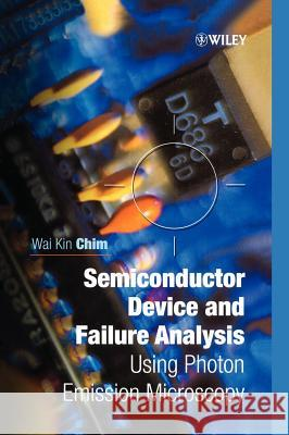 Semiconductor Device and Failure Analysis : Using Photon Emission Microscopy Wai-Kin Chim 9780471492405