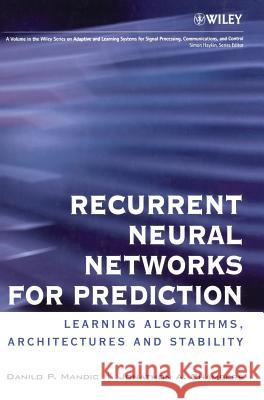 Recurrent Neural Networks for Prediction : Learning Algorithms, Architectures and Stability Danilo P. Mandic Jonathon Chambers Jonathon Chambers 9780471495178